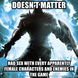 Dark Souls Dreamagus - DOESN'T MATTER HAD SEX WITH EVERY APPARENTLY FEMALE CHARACTERS AND ENEMIES IN THE GAME