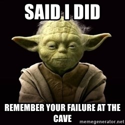 ProYodaAdvice - Said I did remember your failure at the cave