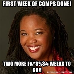 Educated Black Woman - first week of comps done! two more f&^$%$# weeks to go!!
