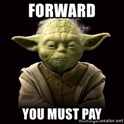 ProYodaAdvice - Forward You must pay