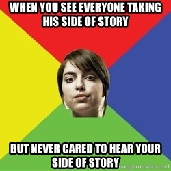 Non Jealous Girl - WHEN YOU SEE EVERYONE TAKING HIS SIDE OF STORY BUT NEVER CARED TO HEAR YOUR SIDE OF STORY