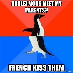 Socially Awesome Awkward Penguin - voulez-vous meet my parents? french kiss them