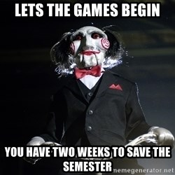 Jigsaw - Lets the games begin you have two weeks to save the semester