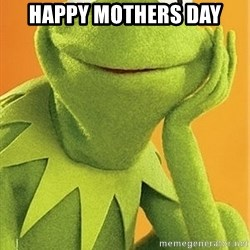 Kermit the frog - Happy mothers day