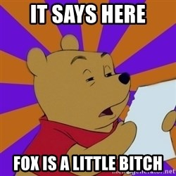 Skeptical Pooh - It says here Fox is a little bitch