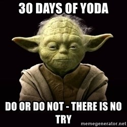 ProYodaAdvice - 30 Days of Yoda Do or do not - there is no try