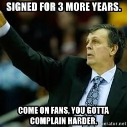 Kevin McFail Meme - Signed for 3 more years. Come on fans, you gotta complain harder.