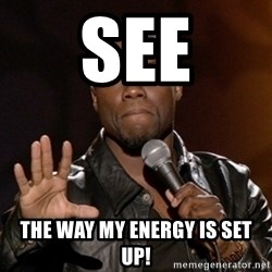 Kevin Hart - See The way my energy is set up!