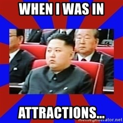 kim jong un - When I was in Attractions...