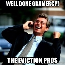 HaHa! Business! Guy! - Well done gramercy! The eviction pros