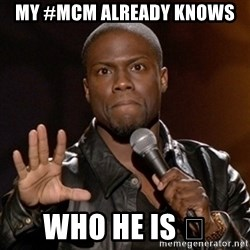 Kevin Hart - My #mcm already knows  who he is 😏