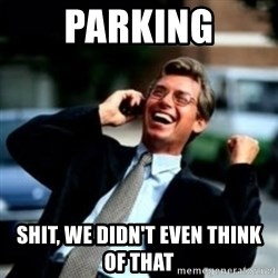HaHa! Business! Guy! - parking Shit, we didn't even think of that