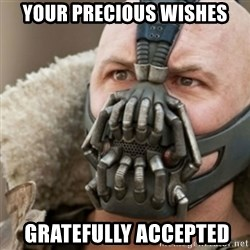 Bane - Your precious wishes  Gratefully accepted