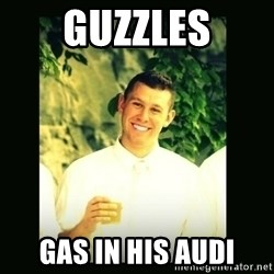 Respectful Frat Guy - Guzzles gas in his audi