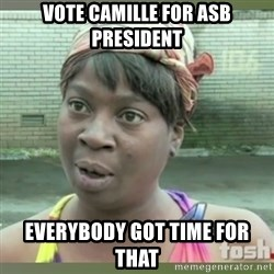 Everybody got time for that - Vote Camille for ASB President Everybody got time for that