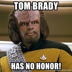 Sensors Indicate Worf - Tom Brady  Has no honor!