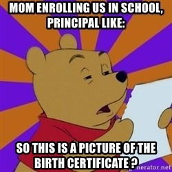 Skeptical Pooh - Mom enrolling us in school, principal like: So this is a picture of the birth certificate ?