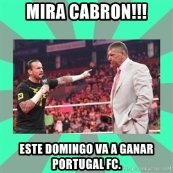 CM Punk Apologize! - Mira cabron!!! Este domingo va a ganar Portugal FC.