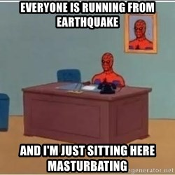 spiderman masterbating - Everyone is running from earthquake and i'm just sitting here masturbating