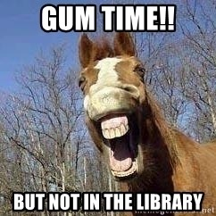 Horse - GUM TIME!! BUT NOT IN THE LIBRARY