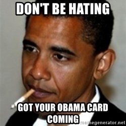 No Bullshit Obama - don't be hating  got your Obama card coming