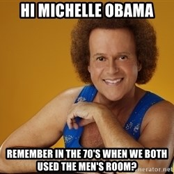 Gay Richard Simmons - hi michelle obama remember in the 70's when we both used the men's room?