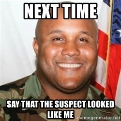 Christopher Dorner - Next time  say that the suspect looked like me