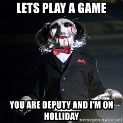 Jigsaw - LETS PLAY A GAME YOU ARE DEPUTY AND I'M ON HOLLIDAY