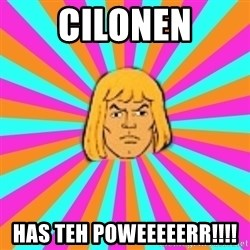 He-Man - Cilonen has teh poweeeeerr!!!!
