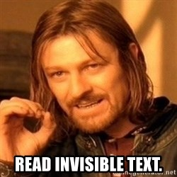One Does Not Simply -  read invisible text.