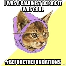 Hipster Cat - i was a calvinist before it was cool #beforethefondations