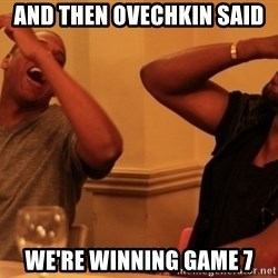 kanye west jay z laughing - AND THEN OVECHKIN SAID WE'RE WINNING GAME 7