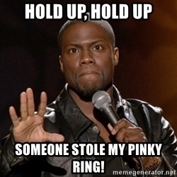 Kevin Hart - Hold up, hold up Someone stole my pinky ring!
