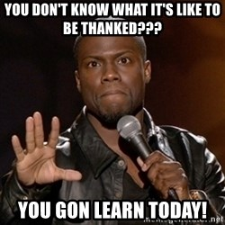 Kevin Hart - You don't know what it's like to be thanked??? You gon learn today!