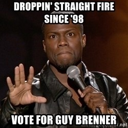 Kevin Hart - Droppin' straight fire since '98  vote for guy brenner