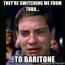 crying peter parker - They're switching me from tuba... ...to baritone