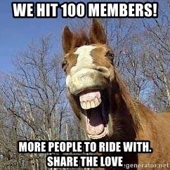 Horse - We hit 100 members!  more people to ride with. Share the love