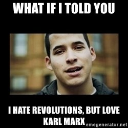 Love jesus, hate religion guy - What if i told you i hate revolutions, but love karl marx