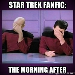 Double Facepalm - star trek fanfic: the morning after