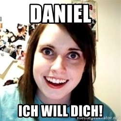 obsessed girlfriend - Daniel ich will dich!