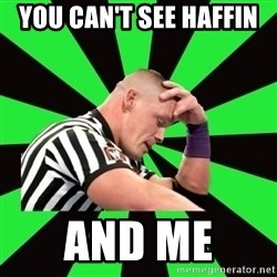 Deep Thinking Cena - You can't see HAFFIN  And me