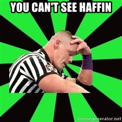 Deep Thinking Cena - you can't see haffin