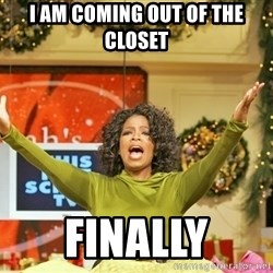 Oprah Gives Away Stuff - i am coming out of the closet finally
