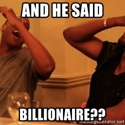 kanye west jay z laughing - And he said  Billionaire??