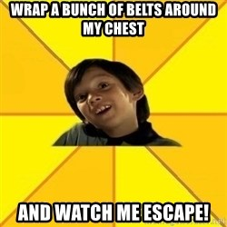 es bakans - Wrap a bunch of belts around my chest and watch me escape!
