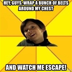es bakans - Hey, guys. wrap a bunch of belts around my chest and watch me escape!
