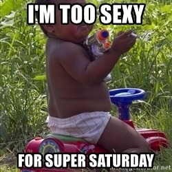 Swagger Baby - I'M TOO SEXY  FOR SUPER SATURDAY