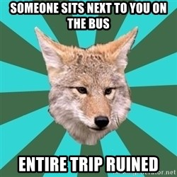 AvPD Coyote - someone sits next to you on the bus entire trip ruined