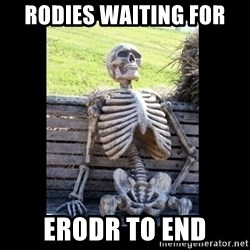 Still Waiting - Rodies waiting for Erodr to end