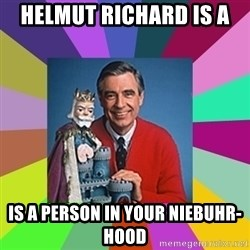 mr rogers  - Helmut Richard is a  is a person in your Niebuhr-hood